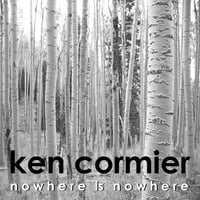 Ken Cormier | Nowhere Is Nowhere