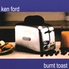 KEN FORD: Burnt Toast