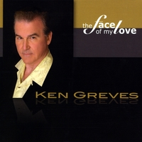 Ken Greves : The Face of My Love