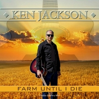 Ken Jackson | Farm Until I Die (Classic Country Mix)