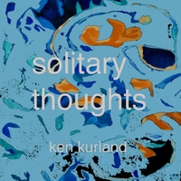 Ken Kurland | Solitary Thoughts