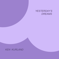 Ken Kurland | Yesterday's Dreams