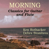 Ken Rothacker & Debra Stombres | Morning - Classics for Guitar and Flute