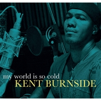 Kent Burnside | My World Is so Cold