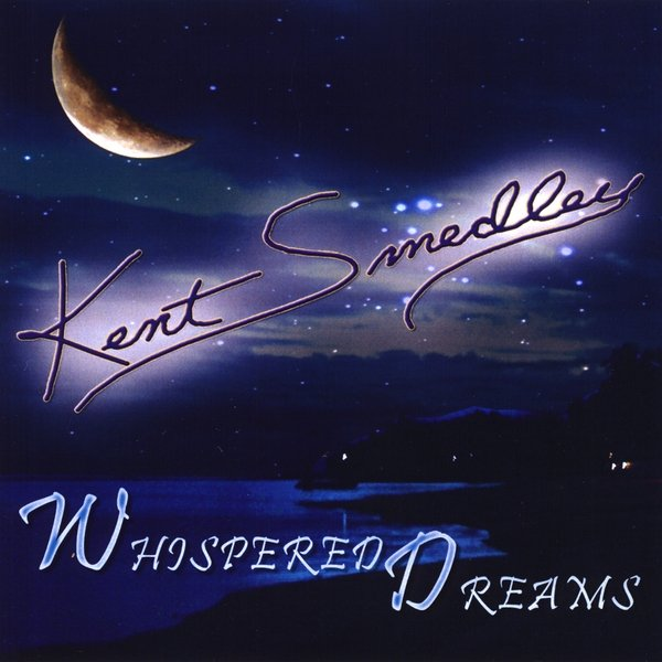 Kent Smedley | Whispered Dreams | CD Baby Music Store