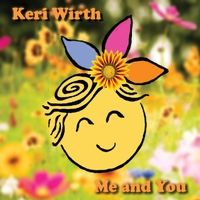 Keri Wirth: Me and You
