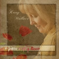 Kerry Wallace | Winter Left a Rose