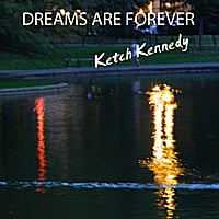 Ketch Kennedy: Dreams Are Forever