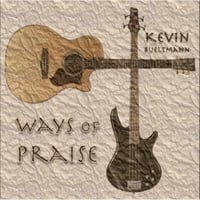 Kevin Bueltmann: Ways of Praise