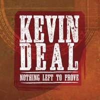 Kevin Deal | Nothing Left to Prove