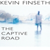 Kevin Finseth: The Captive Road