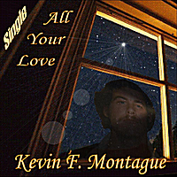 Kevin F. Montague | All Your Love