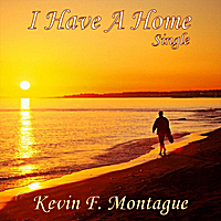 Kevin F. Montague | I Have a Home