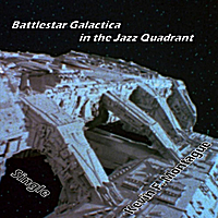 Kevin F. Montague | Battlestar Galactica in the Jazz Quadrant