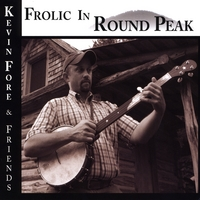 Kevin Fore & Friends | Frolic In Round Peak