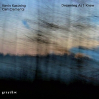 Kevin Kastning & Carl Clements | Dreaming As I Knew