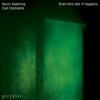 Kevin Kastning & Carl Clements | Even This Late It Happens