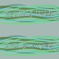 Kevin Stokes | Still so Young