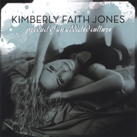 Kimberly Faith Jones | PRODUCT OF AN ADDICTED CULTURE