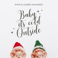 Ryan Ahlwardt | Baby, It's Cold Outside