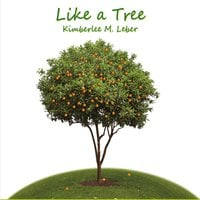 Kimberlee M. Leber | Like a Tree