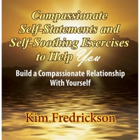 Kim Fredrickson | Compassionate Self-Statements and Self-Soothing Exercises