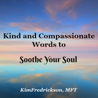 Kim Fredrickson | Kind and Compassionate Words to Soothe Your Soul