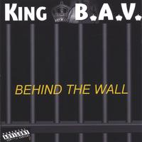 King B.A.V. | Behind The Wall