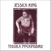 JESSICA KING: Tequila Mockingbird
