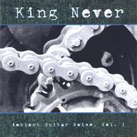 King Never | Ambient Guitar Noise: Volume 1