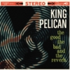 King Pelican: The Good, the Bad and the Reverb