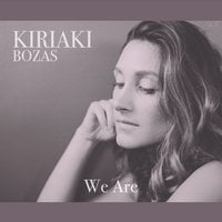 Kiriaki Bozas | We Are