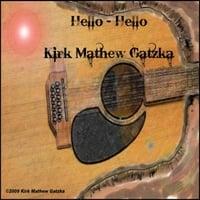 Kirk Mathew Gatzka: Hello - Hello