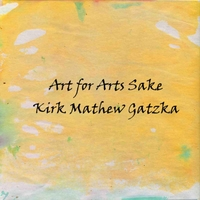 Kirk Mathew Gatzka: Art for Arts Sake