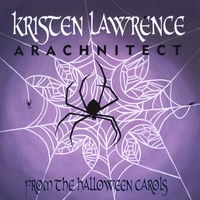 KRISTEN LAWRENCE: Arachnitect - from the Halloween Carols