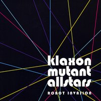 Klaxon Mutant Allstars | Robot Invasion