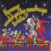 Klingon Klezmer | Honey Would You Be Meshuga Tonite