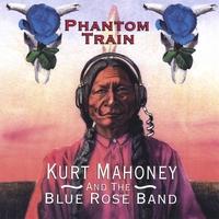 KURT MAHONEY AND THE BLUE ROSE BAND: Phantom Train