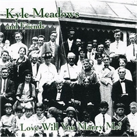 Kyle Meadows and Friends | Love Will You Marry Me?