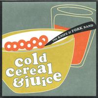 The Knife & Fork Band | Cold Cereal & Juice