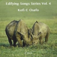 Kofi C. Osafo | Edifying Songs Series, Vol. 4
