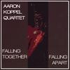 Aaron Koppel Quartet: Falling Together Falling Apart