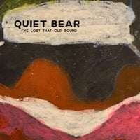 Quiet Bear | I've Lost That Old Sound