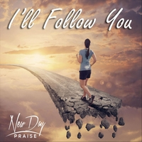 New Day Praise | I'll Follow You