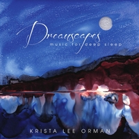 Krista Lee Orman | Dreamscapes Music for Deep Sleep