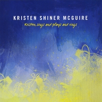 Kristen Shiner Mcguire | Kristen Sings and Plays and Rings