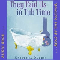 Kristina Olsen | They Paid Us in Tub Time Audio Book