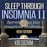 KRS Edstrom | Sleep Through Insomnia II: Surrendering Into Sensations Meditation  (Revised Edition)