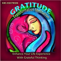 KRS Edstrom | Gratitude Transformation Meditation:  Enhancing Your Life Experience With Grateful Thinking