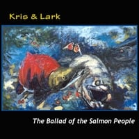 Kris & Lark | The Ballad of the Salmon People